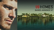99 HOMES - Bande Annonce VF