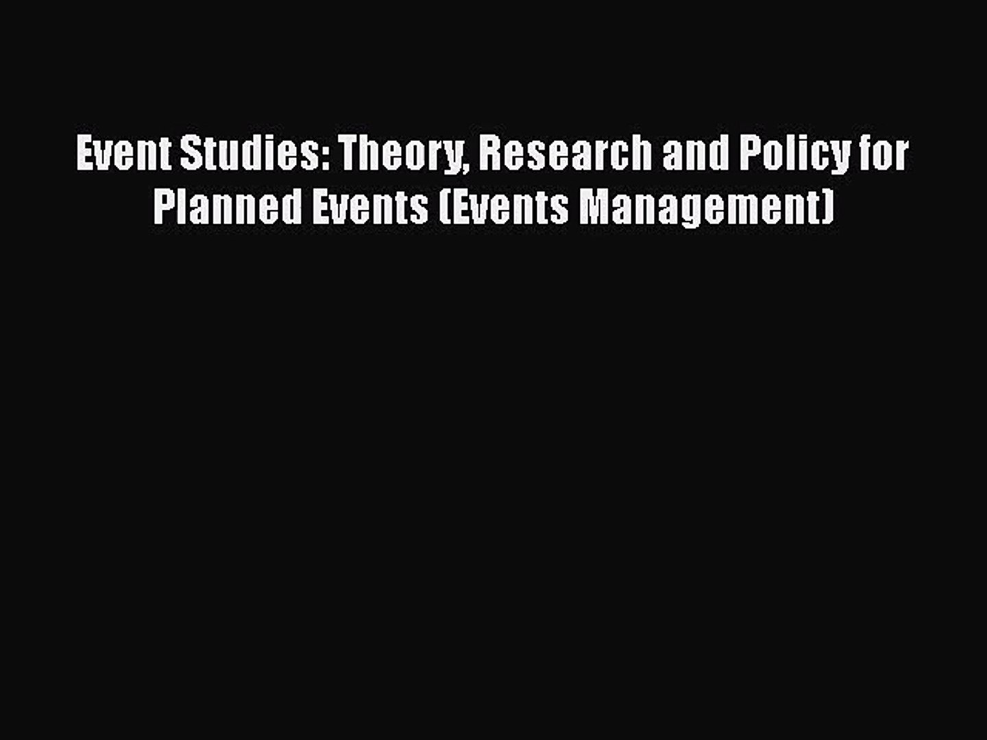 Event Studies: Theory Research and Policy for Planned Events (Events Management) [Read] Full