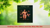 Read  Ending Life Ethics and the Way We Die PDF Free