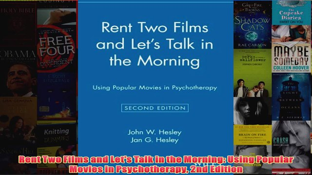 Rent Two Films and Lets Talk in the Morning Using Popular Movies in Psychotherapy 2nd