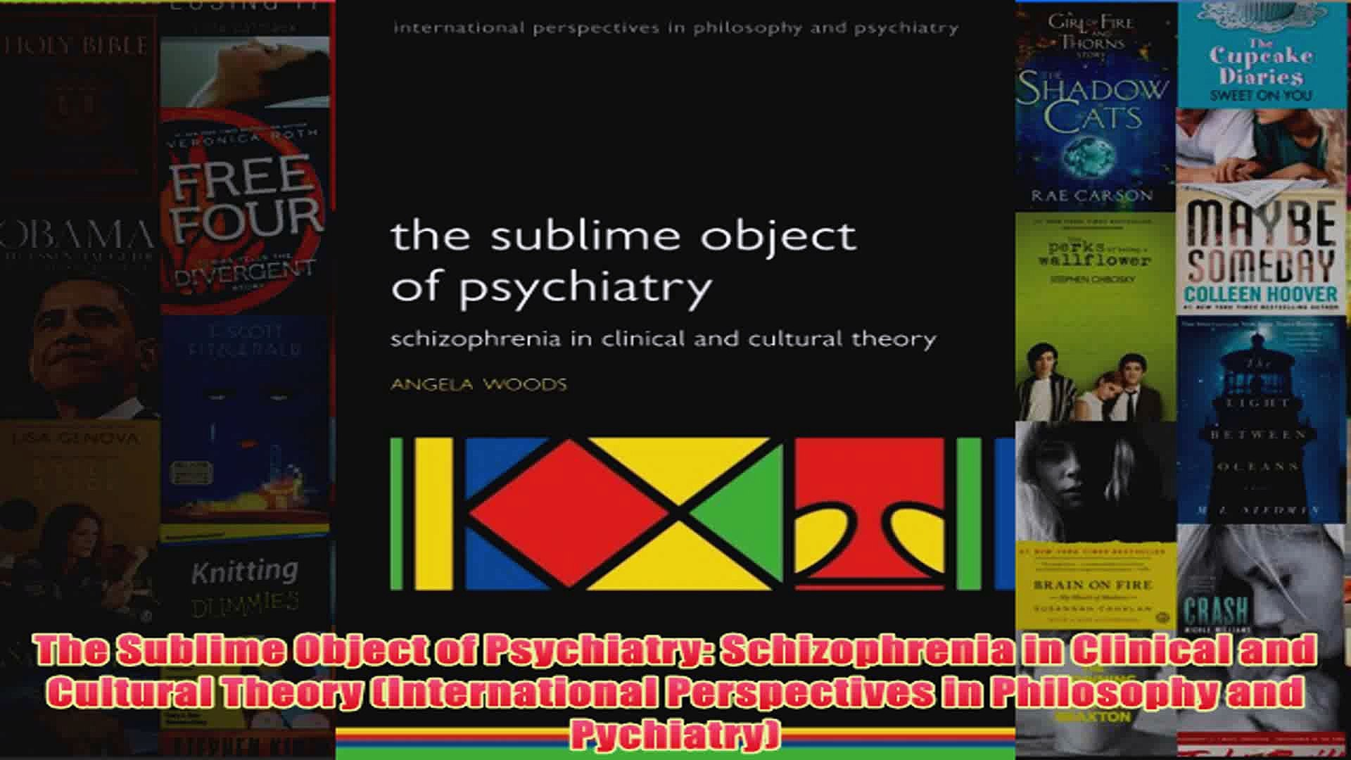 The Sublime Object of Psychiatry: Schizophrenia in Clinical and Cultural Theory