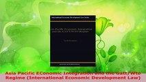 Read  Asia Pacific EConomic Integration and the GattWto Regime International Economic EBooks Online