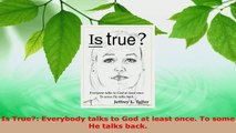 Download  Is True Everybody talks to God at least once To some He talks back PDF Free