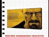 Walter White - Breaking Bad Quote - Canvas Art Print