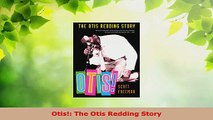 Read  Otis The Otis Redding Story PDF Online