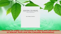 Read  Tenting Tonight A Chronicle of Sport and Adventure in Glacier Park and the Cascade EBooks Online