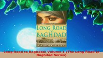 Read  Long Road to Baghdad Volume 1 The Long Road to Baghdad Series EBooks Online