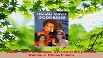 PDF Download  Italian Movie Goddesses Over 80 of the Greatest Women in Italian Cinema Download Online