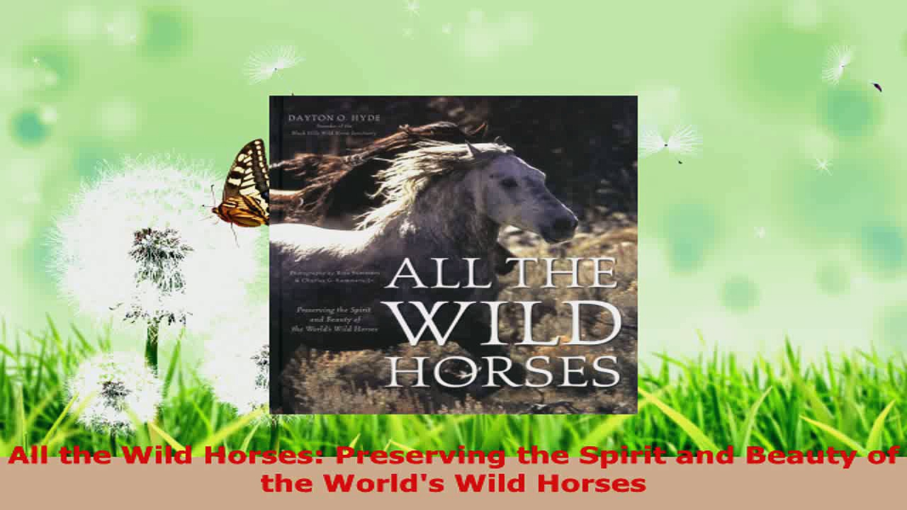 Read  All the Wild Horses Preserving the Spirit and Beauty of the Worlds Wild Horses Ebook Free