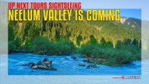 Neelum valley is coming up next Tours Sightseeing