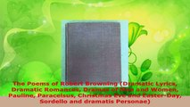 PDF Download  The Poems of Robert Browning Dramatic Lyrics Dramatic Romances Dramas of Men and Women Download Full Ebook