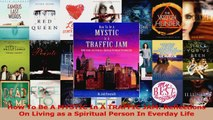 Read  How To Be A MYSTIC In A TRAFFIC JAM Reflections On Living as a Spiritual Person In Ebook Free
