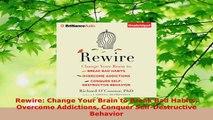 Download  Rewire Change Your Brain to Break Bad Habits Overcome Addictions Conquer SelfDestructive Ebook Free