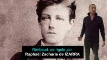 Rimbaud, ce rigolo par Raphaël Zacharie de IZARRA
