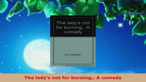 Read  The ladys not for burning A comedy EBooks Online