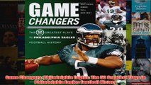 Game Changers Philadelphia Eagles The 50 Greatest Plays in Philadelphia Eagles Football