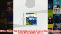 Hiking Alaska 2nd A Guide to Alaskas Greatest Hiking Adventures State Hiking Guides