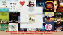 PDF Download  Borrowed Gods and Foreign Bodies Christian Missionaries Imagine Chinese Religion Download Online