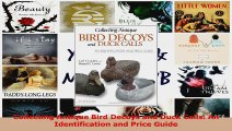 PDF Download  Collecting Antique Bird Decoys and Duck Calls An Identification and Price Guide PDF Online