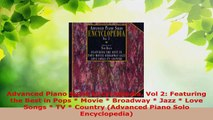 Download  Advanced Piano Solos Encyclopedia Vol 2 Featuring the Best in Pops  Movie  Broadway  PDF Online