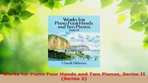 PDF Download  Works for Piano Four Hands and Two Pianos Series II Series 2 Read Full Ebook