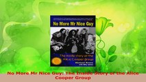 Read  No More Mr Nice Guy The Inside Story of the Alice Cooper Group PDF Free
