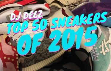 Top 50 Sneaker Releases Of 2015 With Dj Delz