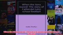When the Lions Roared The Story of Catherdal Latin School Football