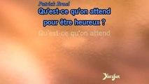 Karaoké Quest-ce quon attend pour être heureux - Patrick Bruel *