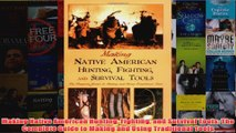 Making Native American Hunting Fighting and Survival Tools The Complete Guide to Making