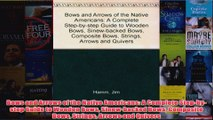 Bows and Arrows of the Native Americans A Complete Stepbystep Guide to Wooden Bows