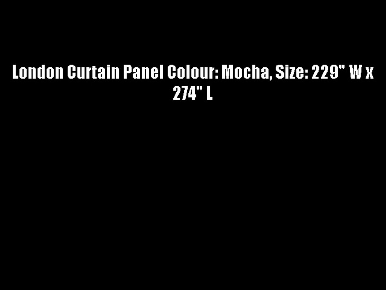 London Curtain Panel Colour: Mocha Size: 229 W x 274 L
