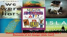 PDF Download  Making Amazing Art 40 Activities Using the 7 Elements of Art Design Kids Can Read Full Ebook