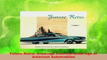 Download  Future Retro Drawings from the Great Age of American Automobiles PDF Online