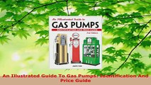 Download  An Illustrated Guide To Gas Pumps Identification And Price Guide PDF Free