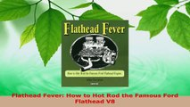 Download  Flathead Fever How to Hot Rod the Famous Ford Flathead V8 PDF Online