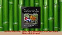 Download  Une histoire de Cuba et dEspagne pour les nuls French Edition PDF Free