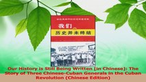 Read  Our History is Still Being Written in Chinese The Story of Three ChineseCuban Generals Ebook Free