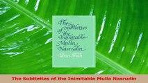 PDF Download  The Subtleties of the Inimitable Mulla Nasrudin Read Full Ebook