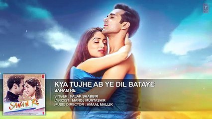 Kya Tujhe Ab ye Dil Bataye Full Song (Audio) | 'SANAM RE' | Pulkit Samrat, Yami Gautam