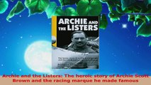 Read  Archie and the Listers The heroic story of Archie Scott Brown and the racing marque he EBooks Online