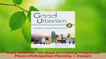 PDF Download  Good Urbanism Six Steps to Creating Prosperous Places Metropolitan Planning  Design Read Full Ebook