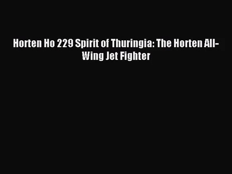 Horten Ho 229 Spirit of Thuringia: The Horten All-Wing Jet Fighter [PDF Download] Online