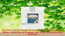 Read  Get There First Decide Promptly The Richard Brown Baker Collection of Postwar Art Yale EBooks Online