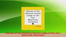 Download  Rituals of the Masonic Grand Lodge of the Sun Bayreuth Germany Ebook Free