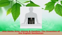 PDF Download  One Savile Row Gieves  Hawkes The Invention of the English Gentleman PDF Online