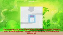 PDF Download  The Ganges Water Diversion Environmental Effects and Implications Water Science and Read Full Ebook