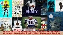 PDF Download  Tom Brady The Inspiring Story of One of Footballs Greatest Quarterbacks Football PDF Full Ebook