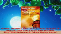 PDF Download  GLOBAL WARMING AND THE POLITICAL ECOLOGY OF HEALTH EMERGING CRISES AND SYSTEMIC SOLUTIONS Download Online