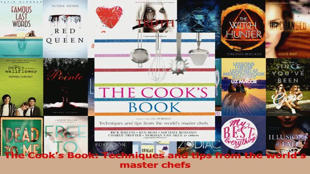 PDF Download  The Cooks Book Techniques and tips from the worlds master chefs Read Full Ebook